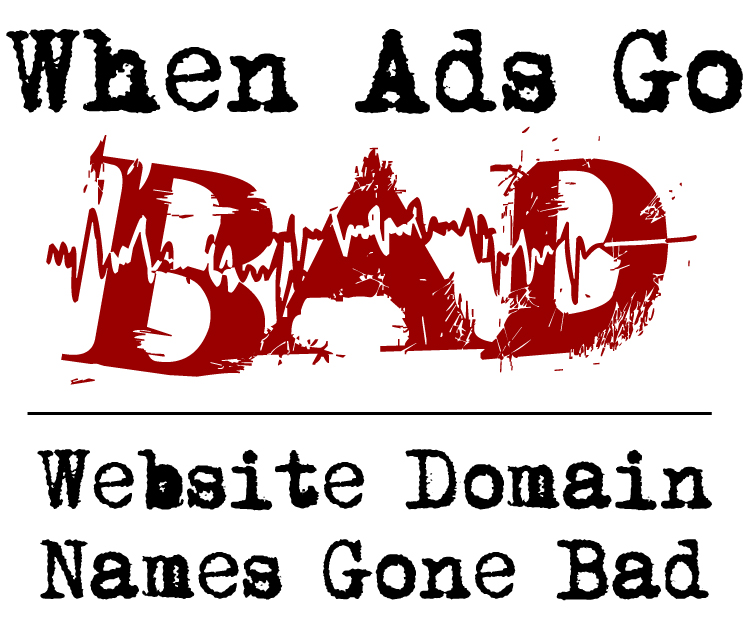 When Ads Go Bad graphic - Website Domain Names Gone Bad