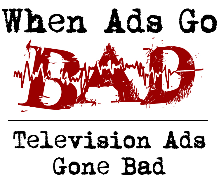 When Ads Go Bad graphic - Television Ads Gone Bad