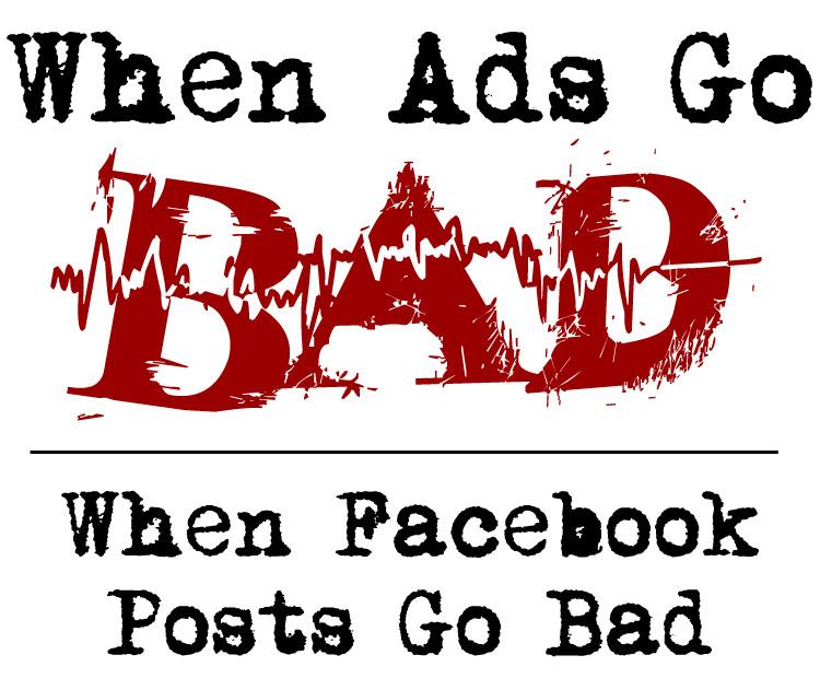 When Ads Go Bad graphic - When Facebook Posts Go Bad