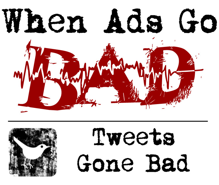 When Ads Go Bad graphic - Tweets gone bad