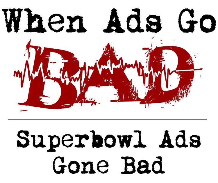 When Ads Go Bad graphic - Superbowl Ads Gone Bad