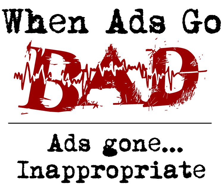 When Ads Go Bad graphic - Ads gone... inappropriate