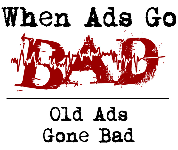 When Ads Go Bad graphic - Old Ads Gone Bad