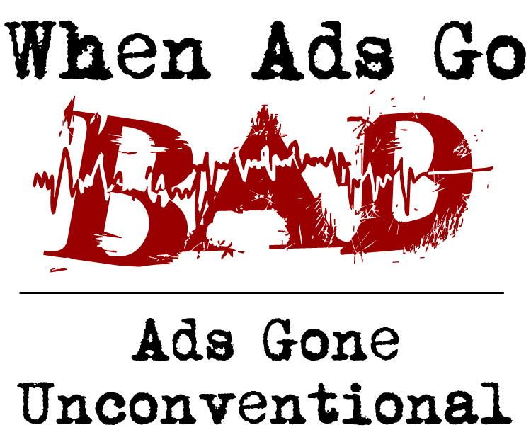 When Ads Go Bad graphic - Ads Gone Unconventional