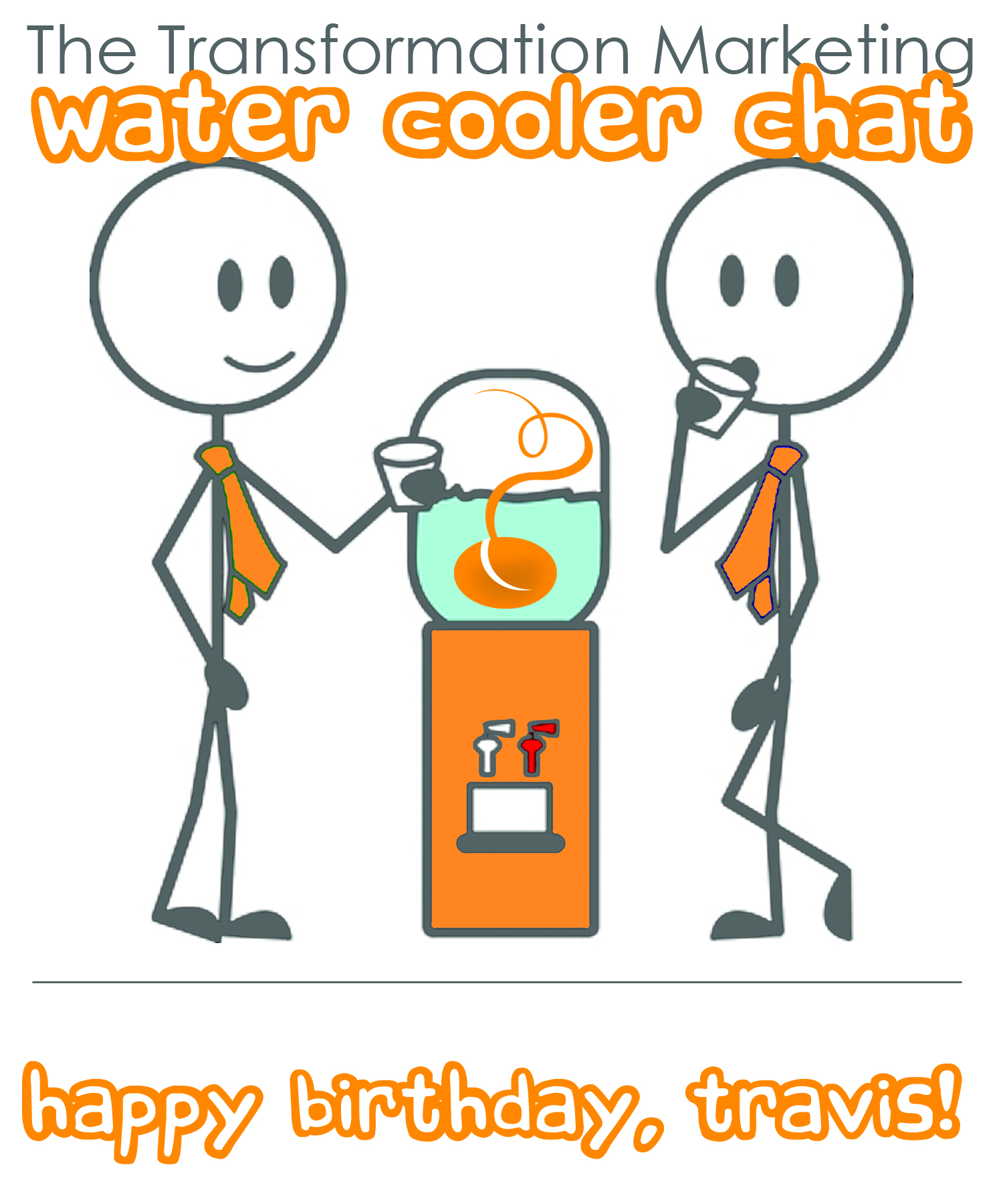 The Transformation Marketing Water Cooler Chat - happy birthday, travis!