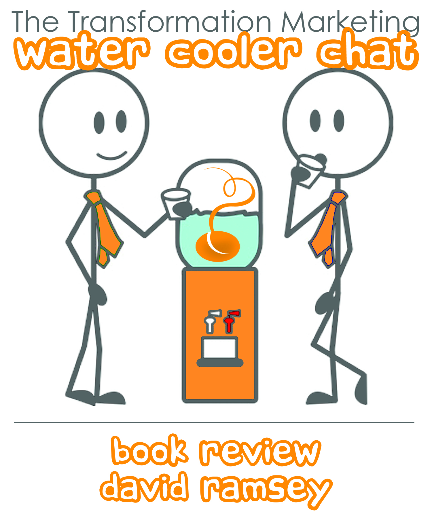 The Transformation Marketing Water Cooler Chat - book review David Ramsey