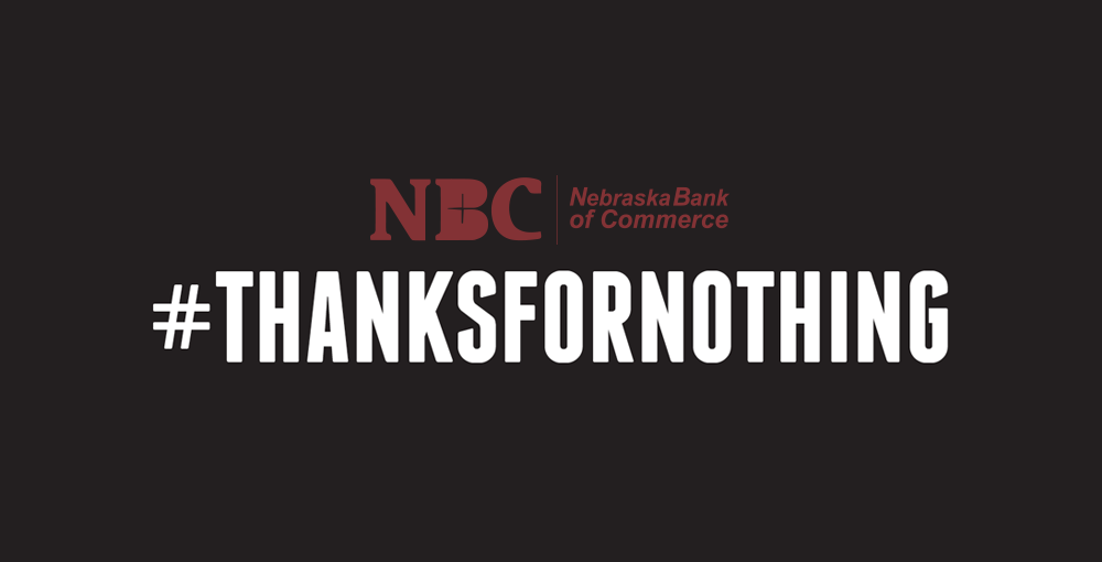 Nebraska Bank of Commerce #thanksfornothing campaign