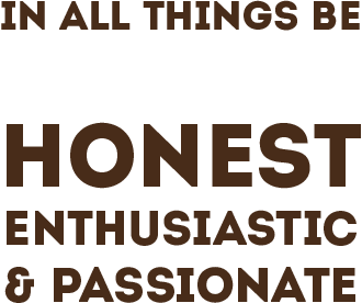 In all things, be honest, enthusiastic & passonate.